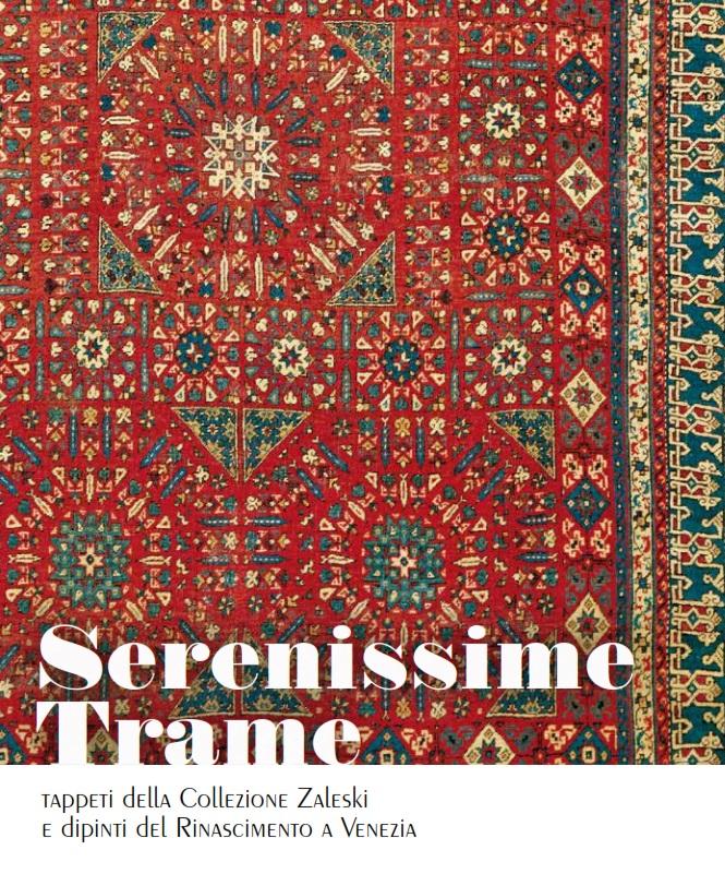 Mostra SERENISSIME TRAME – Tappeti dalla collezione Zaleski e dipinti del Rinascimento